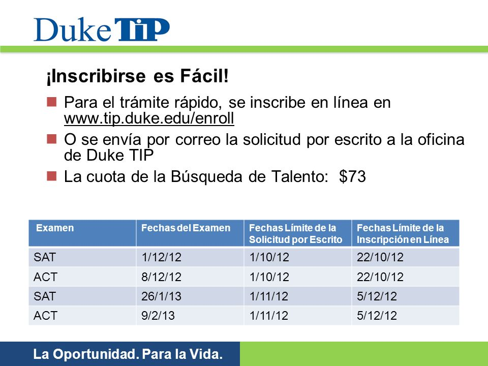 ¡Inscribirse es Fácil! Para el trámite rápido, se inscribe en línea en www.tip.duke.edu/enroll.