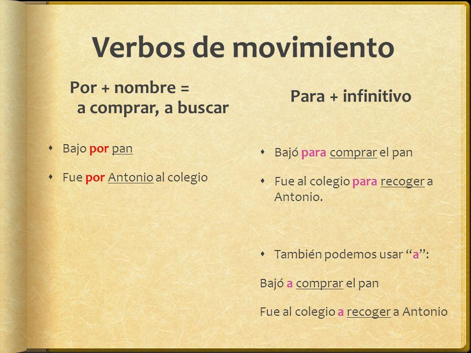 Verbos de movimiento Por + nombre = Para + infinitivo