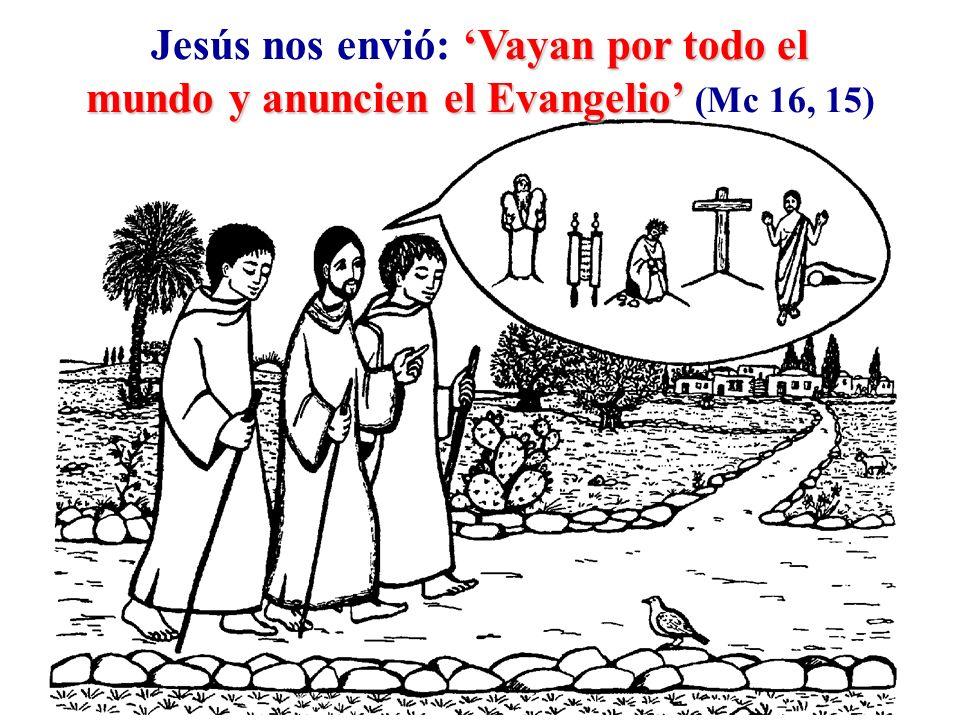 Jesús nos envió: 'Vayan por todo el mundo y anuncien el Evangelio' (Mc 16, 15)