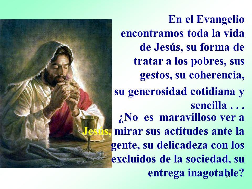 En el Evangelio encontramos toda la vida de Jesús, su forma de tratar a los pobres, sus gestos, su coherencia,