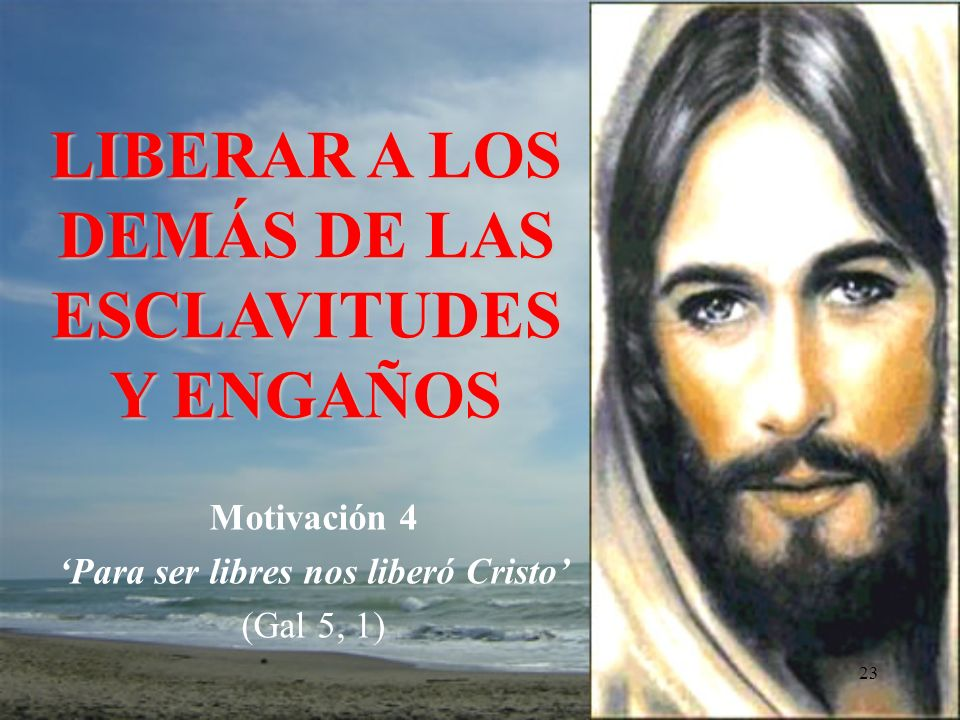 Motivación 4 'Para ser libres nos liberó Cristo' (Gal 5, 1)
