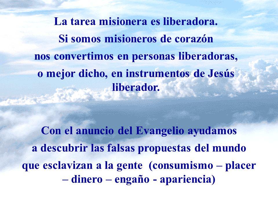 La tarea misionera es liberadora. Si somos misioneros de corazón