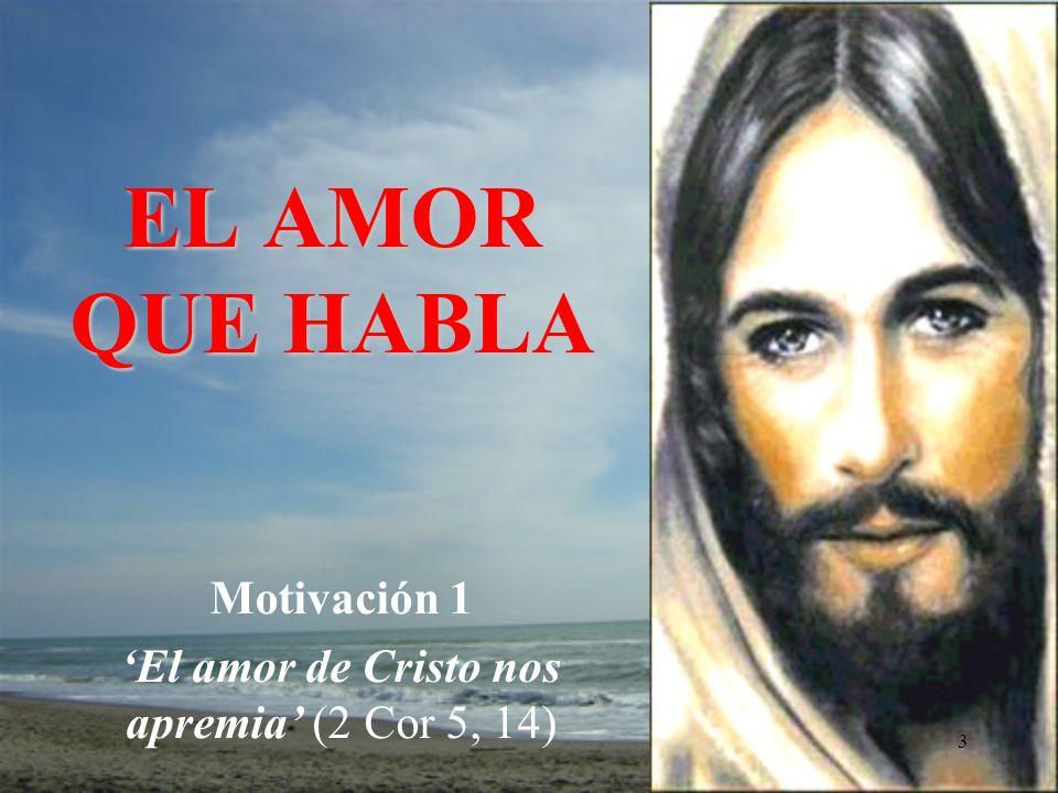 Motivación 1 'El amor de Cristo nos apremia' (2 Cor 5, 14)