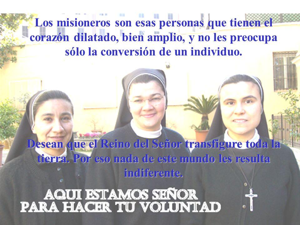 Los misioneros son esas personas que tienen el corazón dilatado, bien amplio, y no les preocupa sólo la conversión de un individuo.