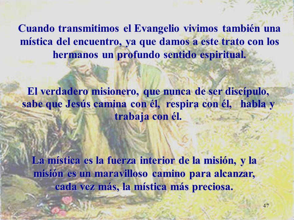 Cuando transmitimos el Evangelio vivimos también una mística del encuentro, ya que damos a este trato con los hermanos un profundo sentido espiritual.