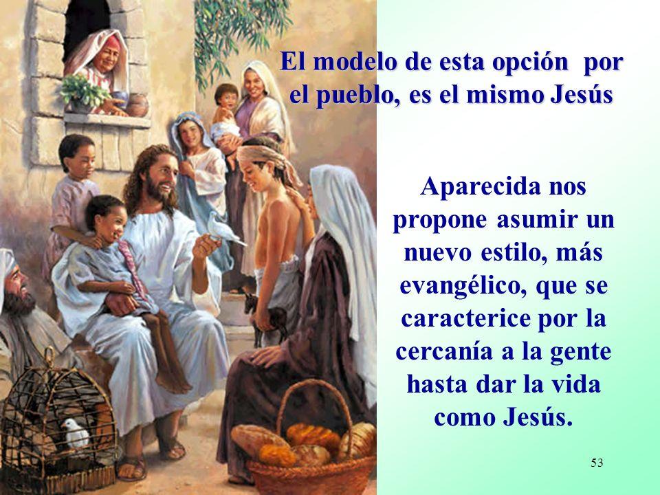 El modelo de esta opción por el pueblo, es el mismo Jesús