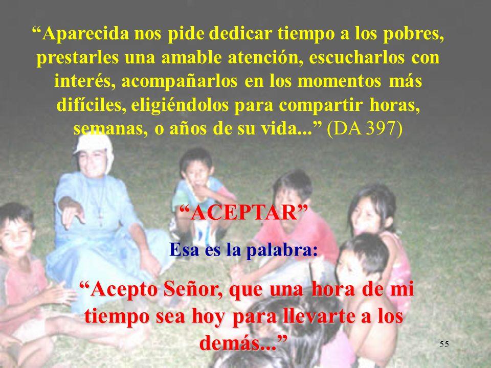 Aparecida nos pide dedicar tiempo a los pobres, prestarles una amable atención, escucharlos con interés, acompañarlos en los momentos más difíciles, eligiéndolos para compartir horas, semanas, o años de su vida... (DA 397)