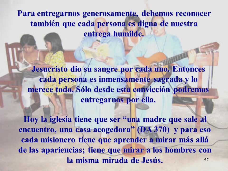 Para entregarnos generosamente, debemos reconocer también que cada persona es digna de nuestra entrega humilde.
