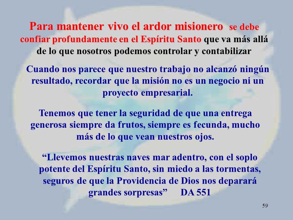 Para mantener vivo el ardor misionero se debe confiar profundamente en el Espíritu Santo que va más allá de lo que nosotros podemos controlar y contabilizar