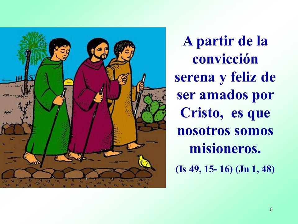 A partir de la convicción serena y feliz de ser amados por Cristo, es que nosotros somos misioneros.