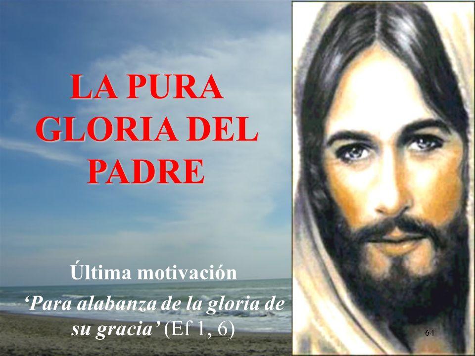 Última motivación 'Para alabanza de la gloria de su gracia' (Ef 1, 6)