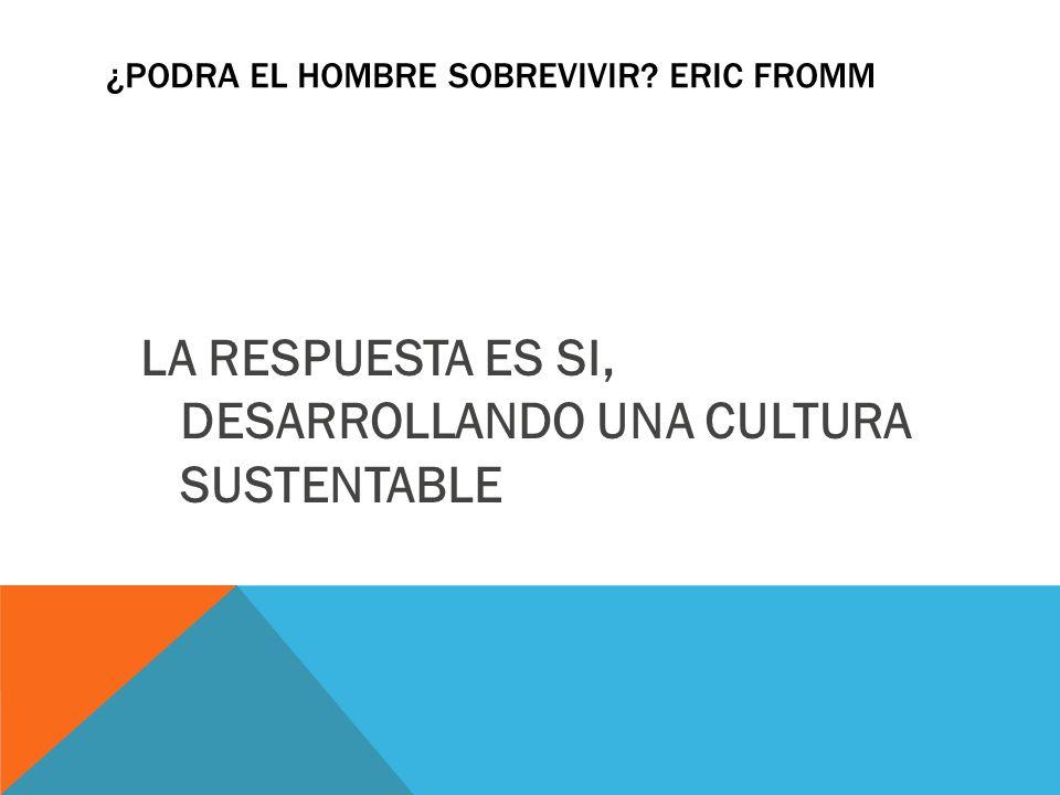 ¿PODRA EL HOMBRE SOBREVIVIR Eric Fromm
