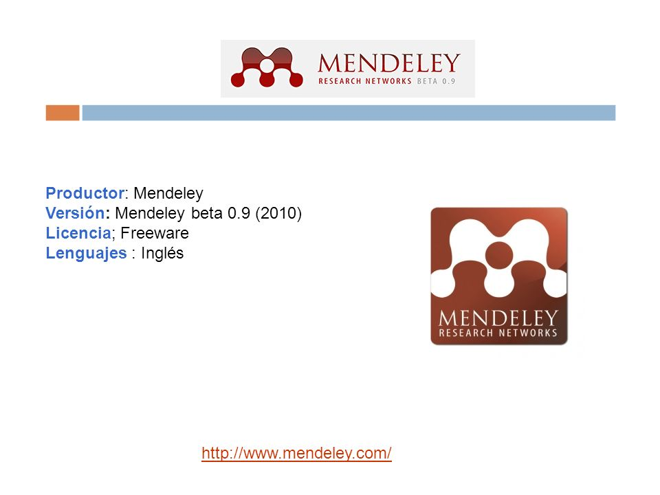 Productor: Mendeley Versión: Mendeley beta 0.9 (2010) Licencia; Freeware.