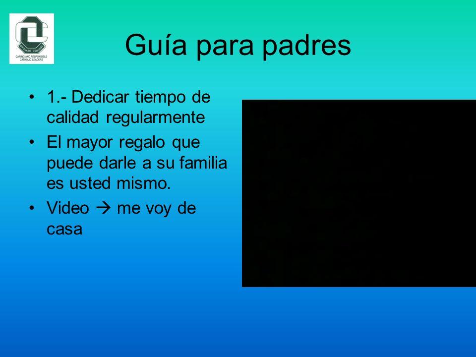 Guía para padres 1.- Dedicar tiempo de calidad regularmente