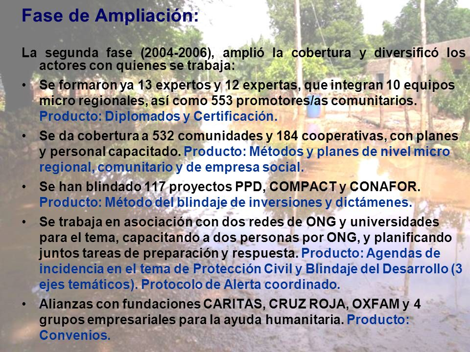 Fase de Ampliación:La segunda fase (2004-2006), amplió la cobertura y diversificó los actores con quienes se trabaja: