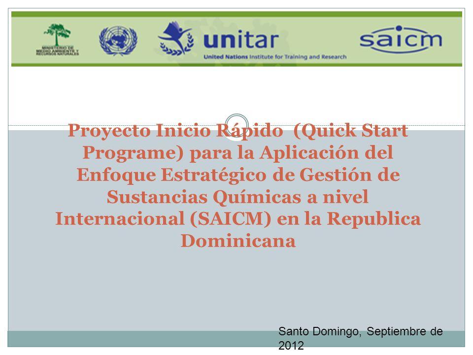 Proyecto Inicio Rápido (Quick Start Programe) para la Aplicación del Enfoque Estratégico de Gestión de Sustancias Químicas a nivel Internacional (SAICM) en la Republica Dominicana