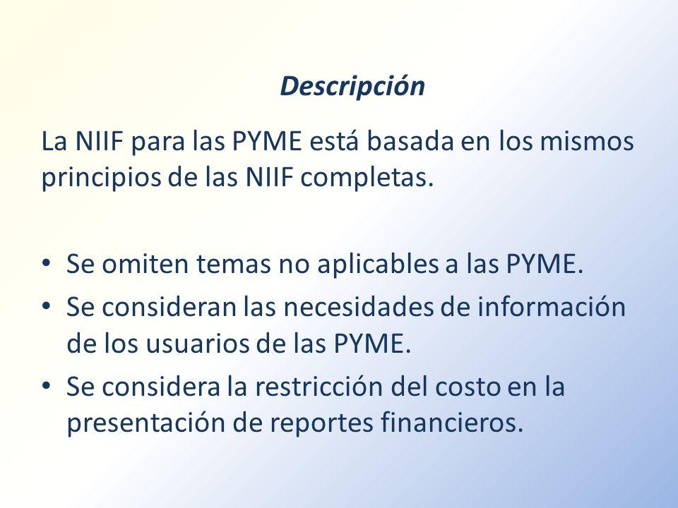 Descripción La NIIF para las PYME está basada en los mismos principios de las NIIF completas. Se omiten temas no aplicables a las PYME.
