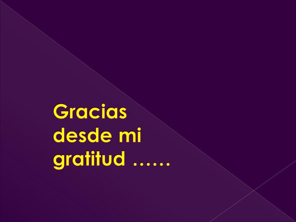 Gracias desde mi gratitud ……