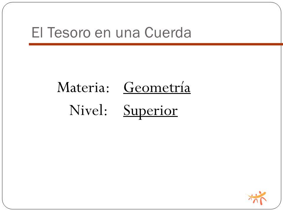 El Tesoro en una Cuerda Materia: Geometría Nivel: Superior