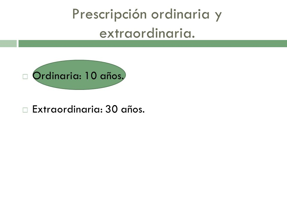 Prescripción ordinaria y extraordinaria.