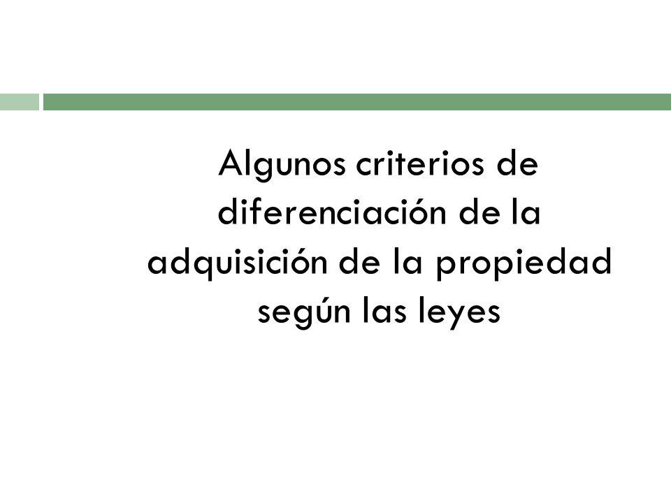 Algunos criterios de diferenciación de la adquisición de la propiedad según las leyes