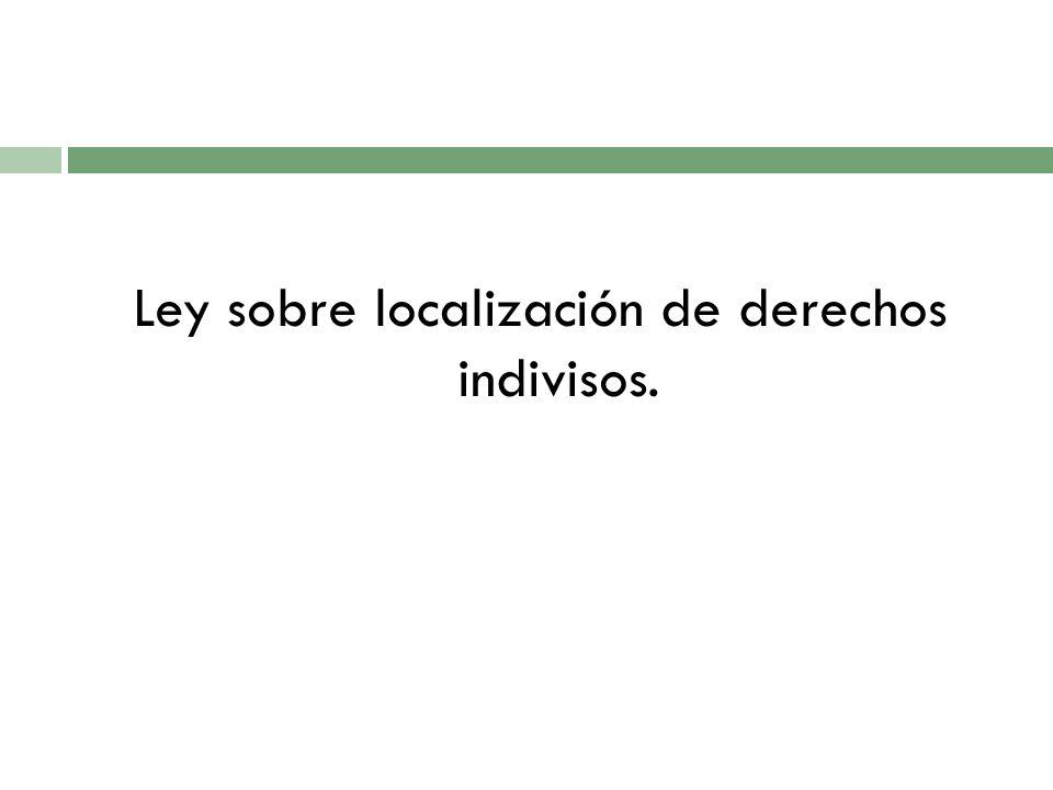 Ley sobre localización de derechos indivisos.