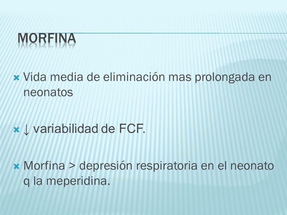morfina Vida media de eliminación mas prolongada en neonatos