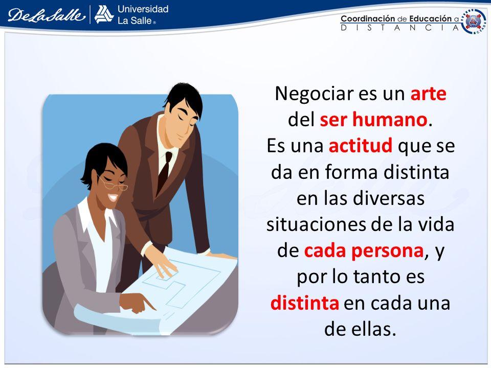 Negociar es un arte del ser humano.