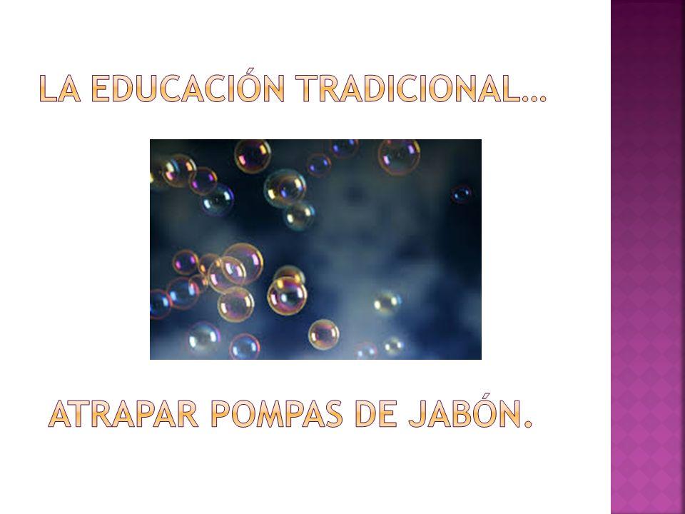 La educación tradicional…