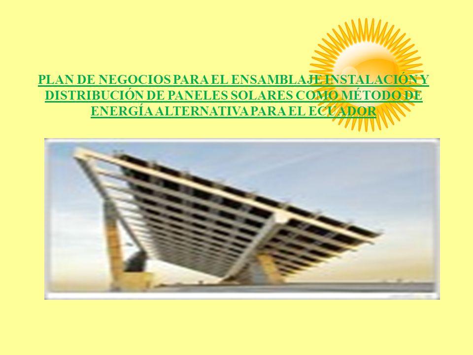 PLAN DE NEGOCIOS PARA EL ENSAMBLAJE INSTALACIÓN Y DISTRIBUCIÓN DE PANELES SOLARES COMO MÉTODO DE ENERGÍA ALTERNATIVA PARA EL ECUADOR