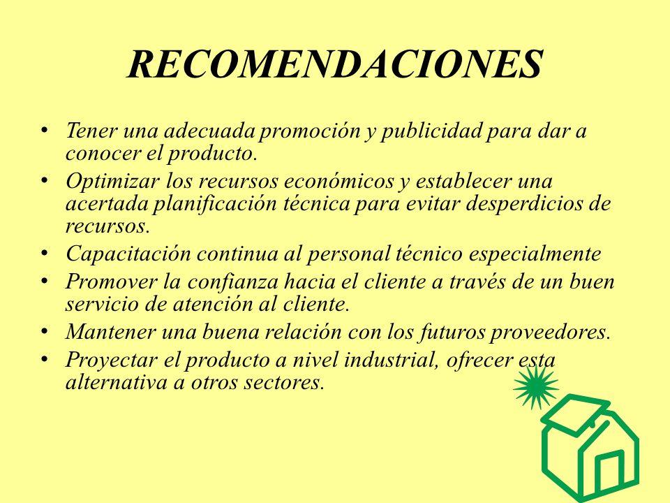 RECOMENDACIONES Tener una adecuada promoción y publicidad para dar a conocer el producto.