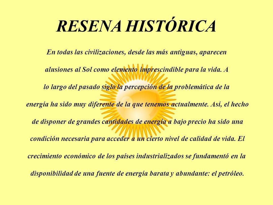 RESENA HISTÓRICA En todas las civilizaciones, desde las más antiguas, aparecen. alusiones al Sol como elemento imprescindible para la vida. A.