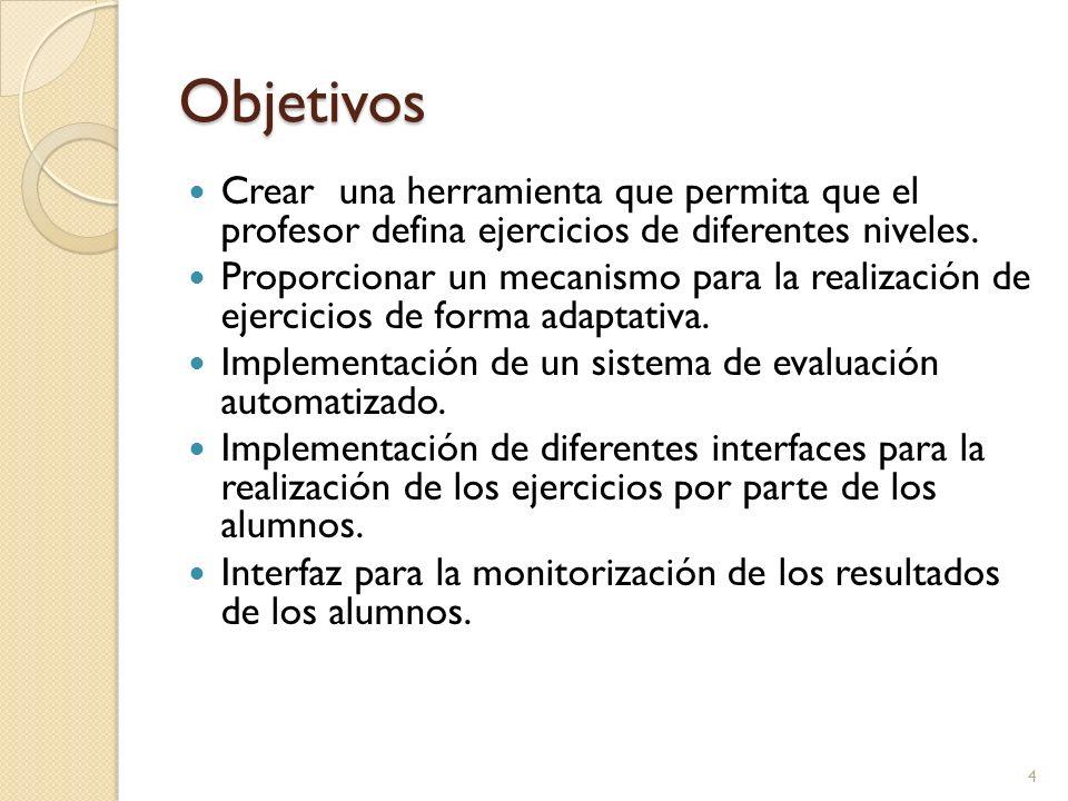 Objetivos Crear una herramienta que permita que el profesor defina ejercicios de diferentes niveles.