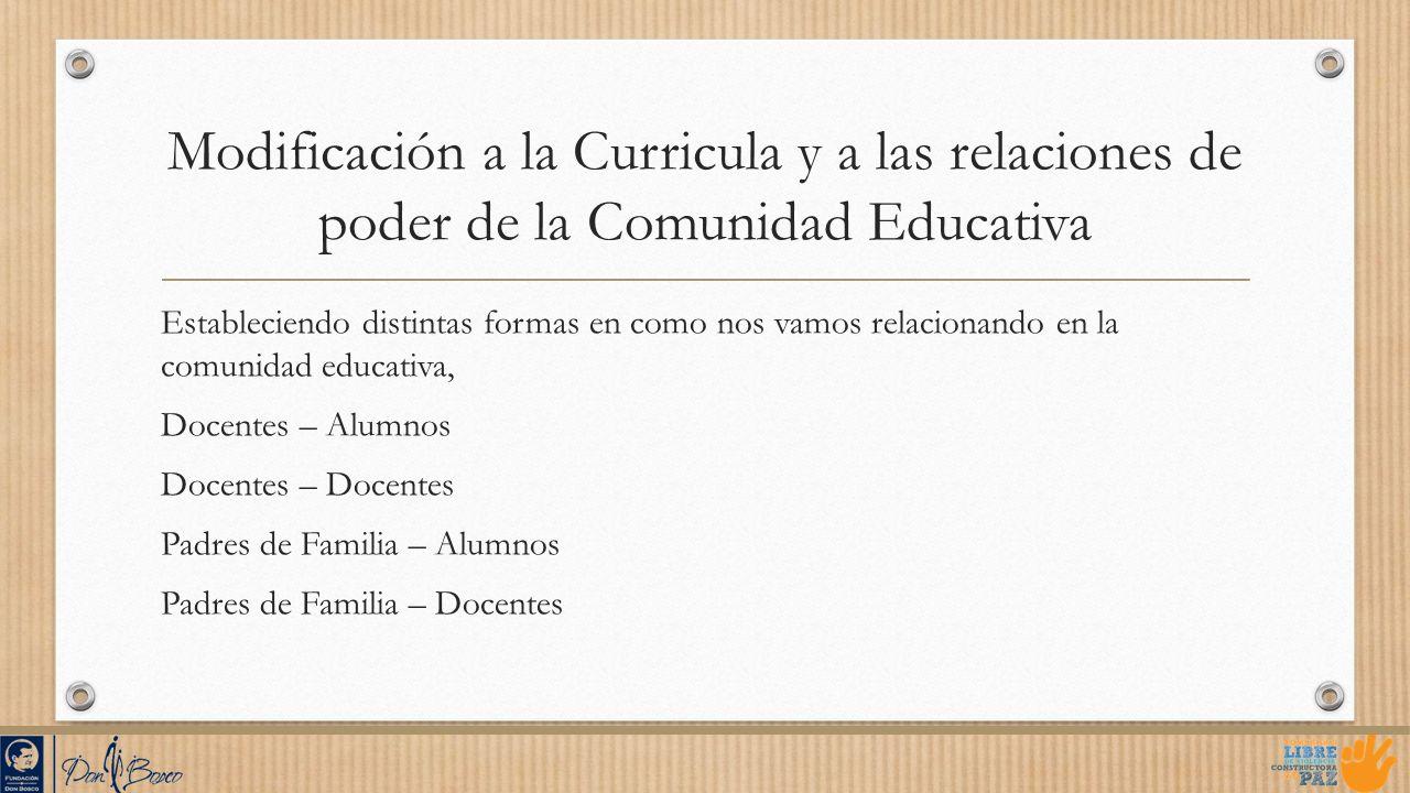 Modificación a la Curricula y a las relaciones de poder de la Comunidad Educativa