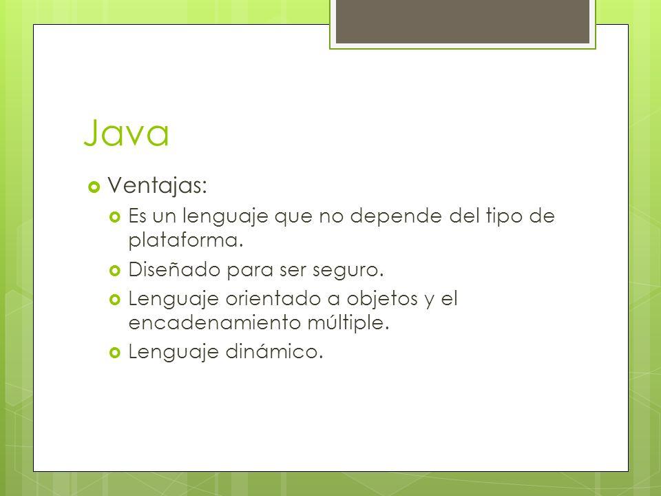 Java Ventajas: Es un lenguaje que no depende del tipo de plataforma.