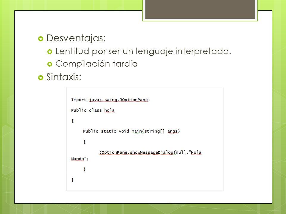 Desventajas: Sintaxis: Lentitud por ser un lenguaje interpretado.