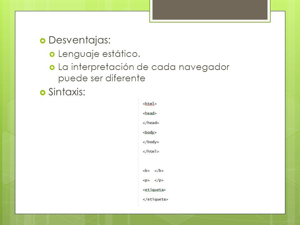 Desventajas: Sintaxis: Lenguaje estático.