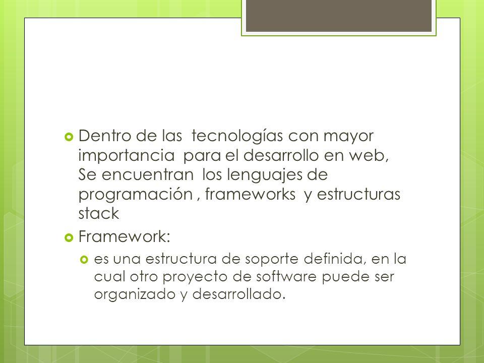 Dentro de las tecnologías con mayor importancia para el desarrollo en web, Se encuentran los lenguajes de programación , frameworks y estructuras stack