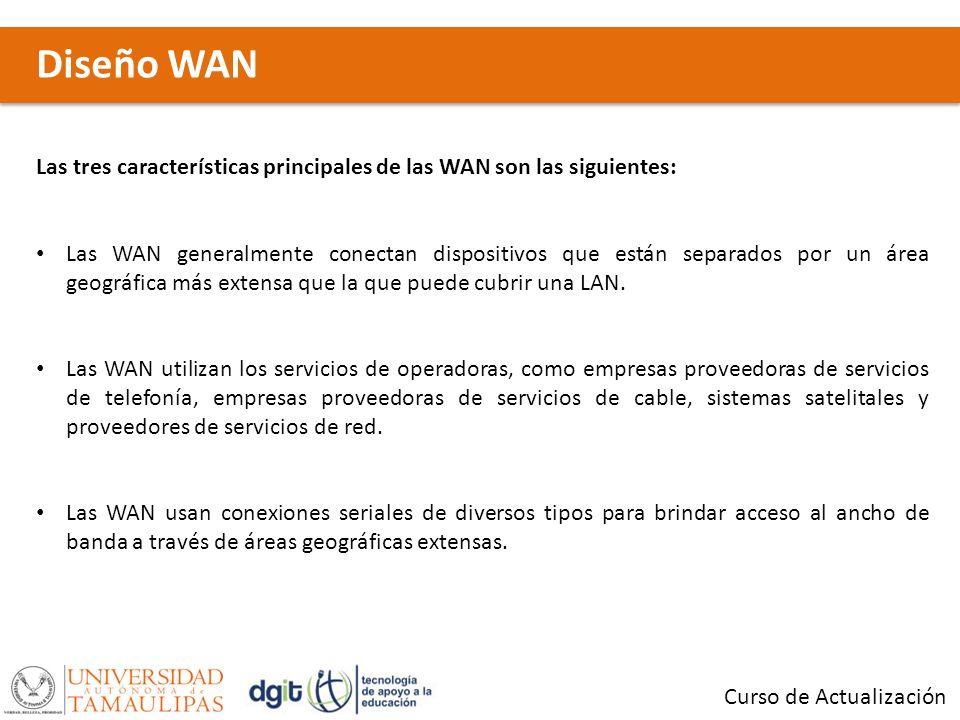 Diseño WANLas tres características principales de las WAN son las siguientes: