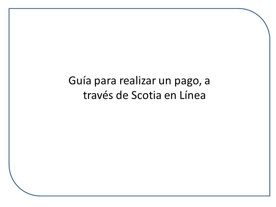 Guía para realizar un pago, a través de Scotia en Línea