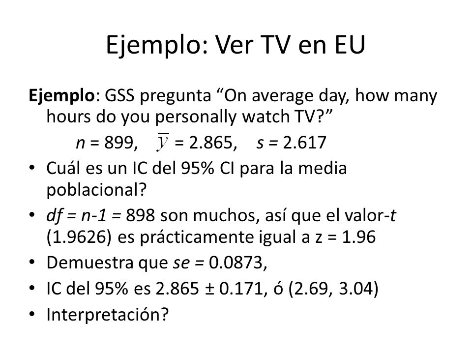 Ejemplo: Ver TV en EU Ejemplo: GSS pregunta On average day, how many hours do you personally watch TV