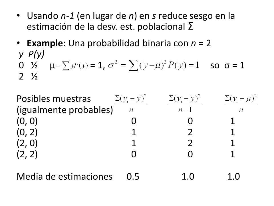 Usando n-1 (en lugar de n) en s reduce sesgo en la estimación de la desv. est. poblacional Σ