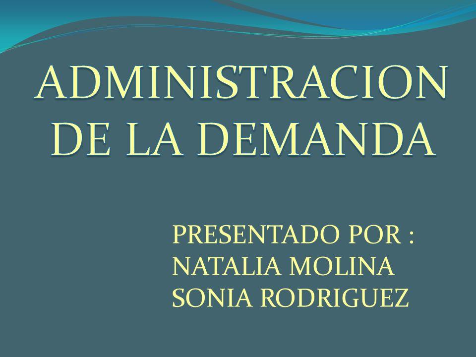 ADMINISTRACION DE LA DEMANDA PRESENTADO POR : NATALIA MOLINA