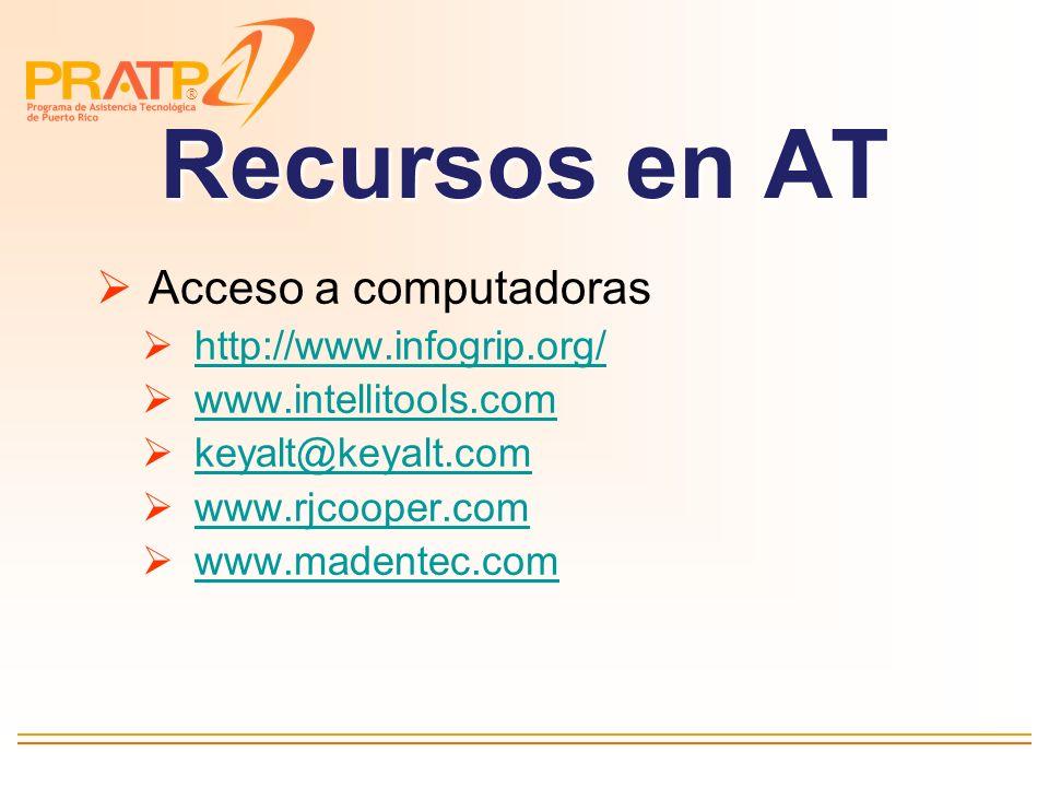 Recursos en AT Acceso a computadoras http://www.infogrip.org/