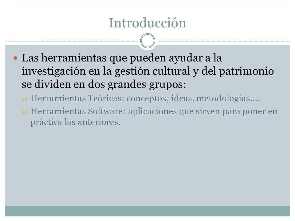 Introducción Las herramientas que pueden ayudar a la investigación en la gestión cultural y del patrimonio se dividen en dos grandes grupos: