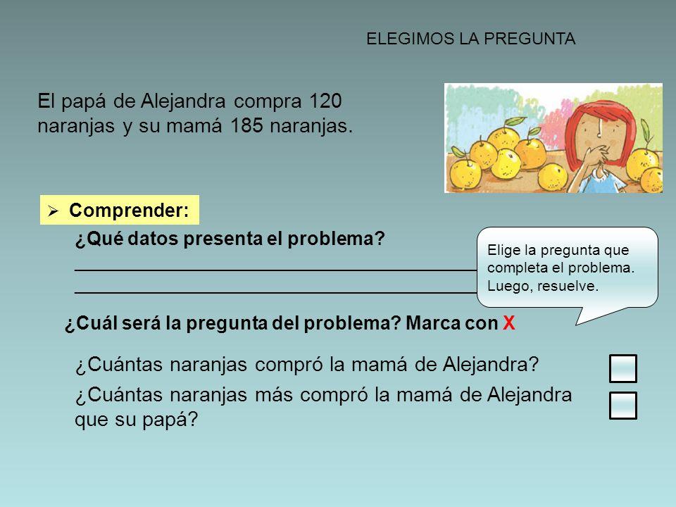 El papá de Alejandra compra 120 naranjas y su mamá 185 naranjas.