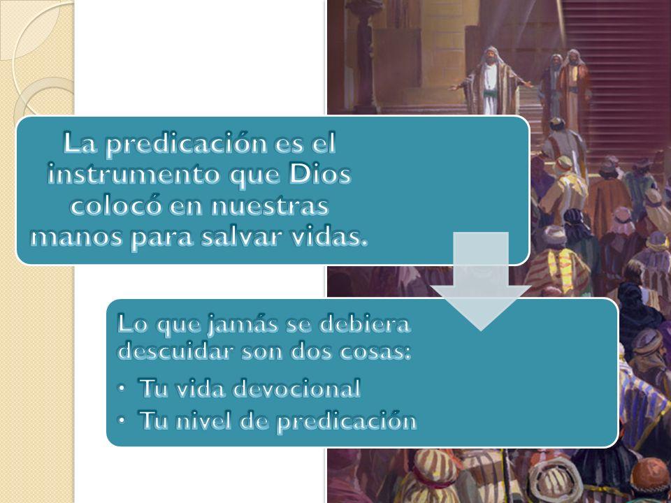 La predicación es el instrumento que Dios colocó en nuestras manos para salvar vidas.