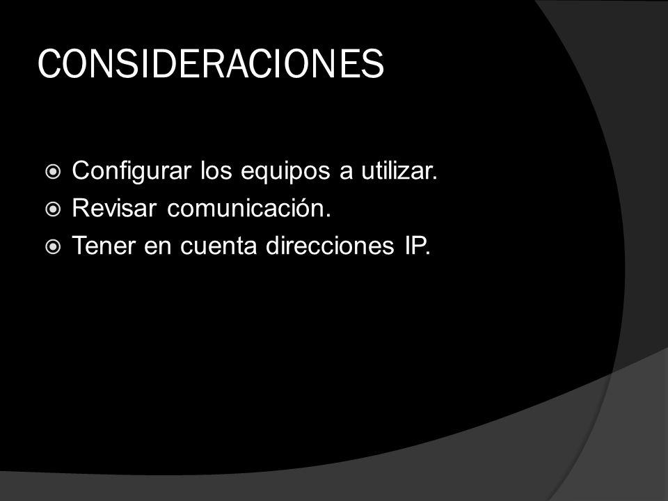 CONSIDERACIONES Configurar los equipos a utilizar.