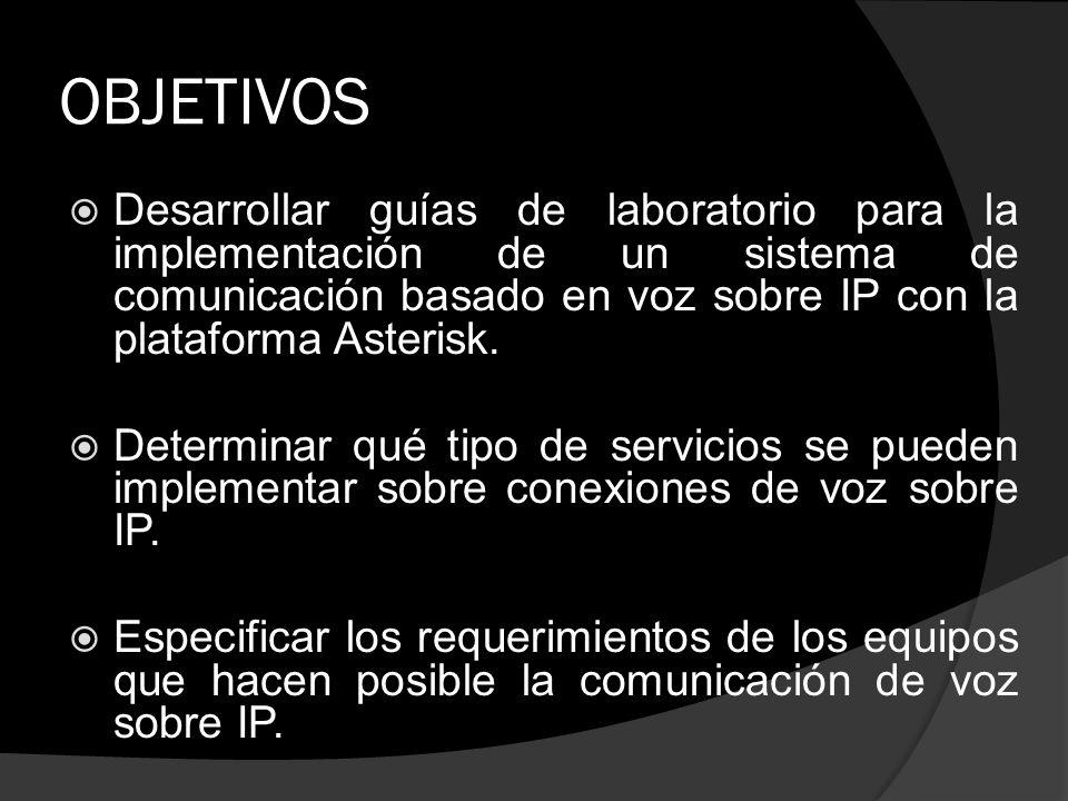 OBJETIVOS Desarrollar guías de laboratorio para la implementación de un sistema de comunicación basado en voz sobre IP con la plataforma Asterisk.