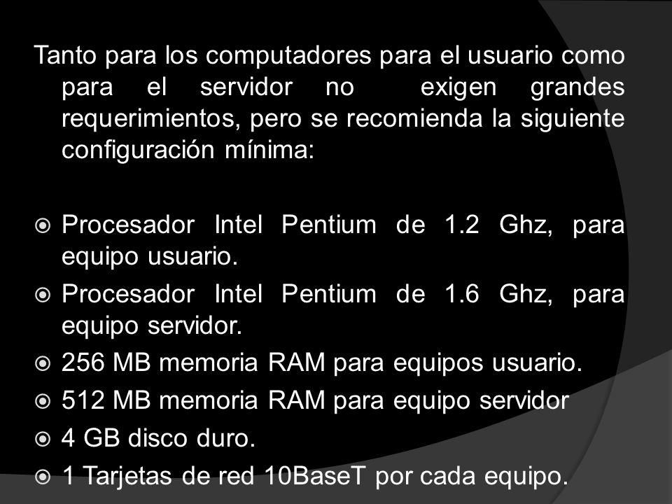 Tanto para los computadores para el usuario como para el servidor no exigen grandes requerimientos, pero se recomienda la siguiente configuración mínima: